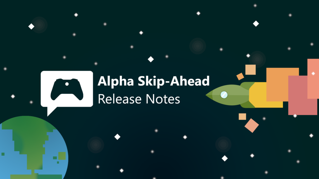 Xbox Insider Release Notes - Alpha Skip-Ahead Ring (2007.200611-0000)