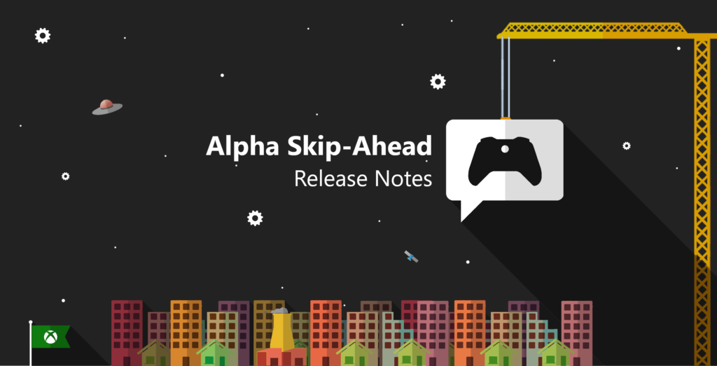 Xbox Insider Release Notes - Alpha Skip-Ahead Ring (2007.200604-0000)