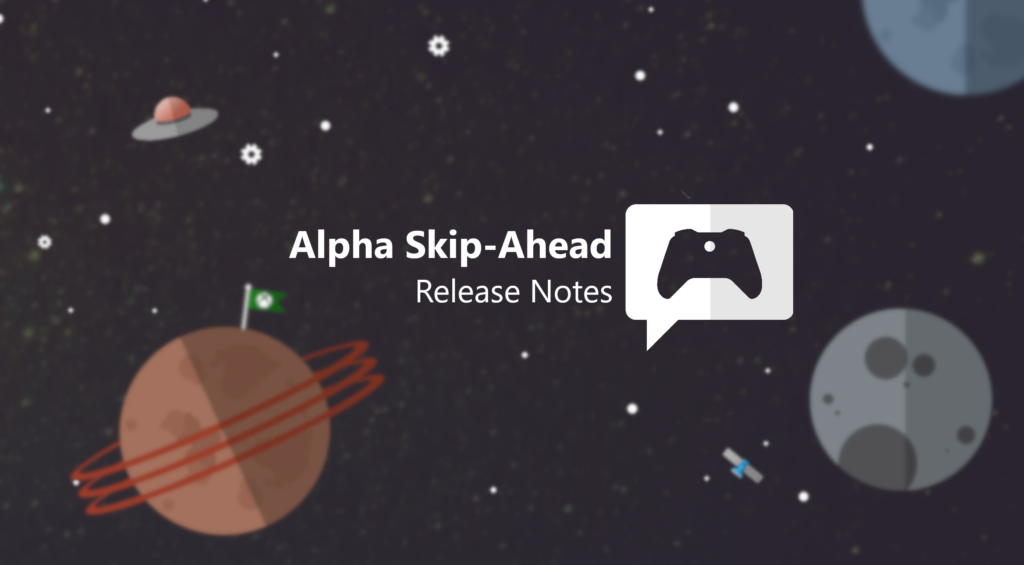 Xbox Insider Release Notes - Alpha Skip-Ahead Ring (2007.200605-0715)