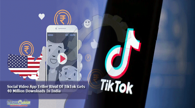 Social Video App Triller Rival Of TikTok Gets 40 Million Downloads In India