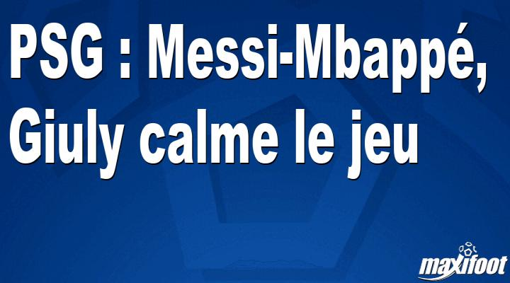 PSG: Messi-Mbappé, Giuly calms the game